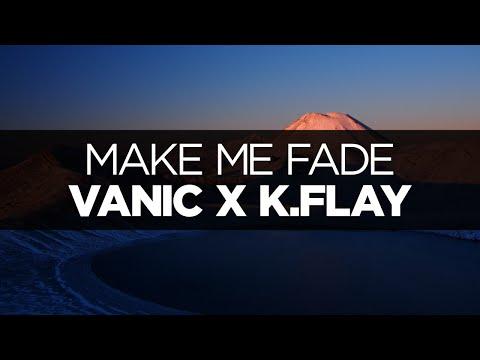 [LYRICS] Vanic X K.Flay - Make Me Fade