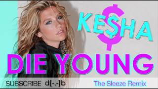 Ke$ha - Die Young (The Sleeze Remix) House/Club