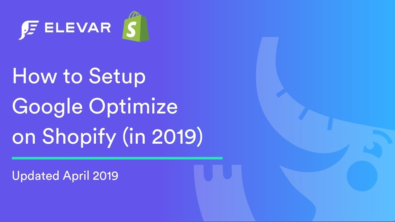 Updated for 2019] How to Implement Google Optimize on Shopify | Elevar