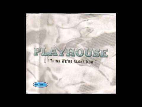 Playhouse - I Think Were Alone Now (Radio Edit)