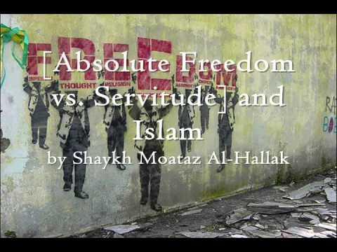 [Absolute Freedom vs Servitude] and Islam by Shaykh Moataz Al-Hallak