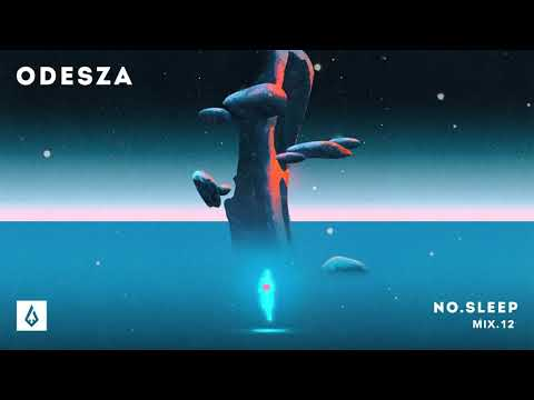 ODESZA - NO.SLEEP Mix.12
