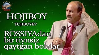 Hojiboy Tojiboyev - Rossiyadan bir tiynsiz qaytgan bolalar | Хожибой Тожибоев