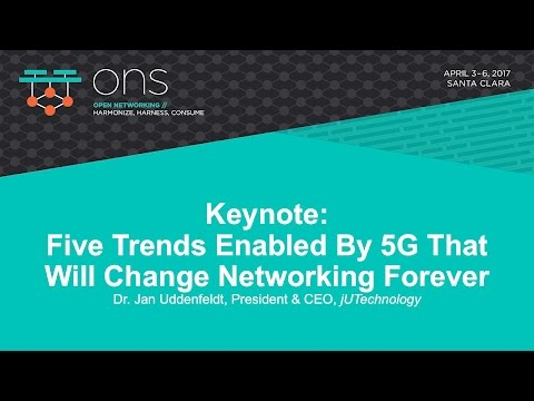 Keynote: Five Trends Enabled By 5G That Will Change Networking Forever - Dr. Jan Uddenfeldt