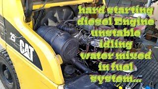 Engine Hard to start | water mixed in fuel system | CATERPILLAR DIESEL FORKLIFT