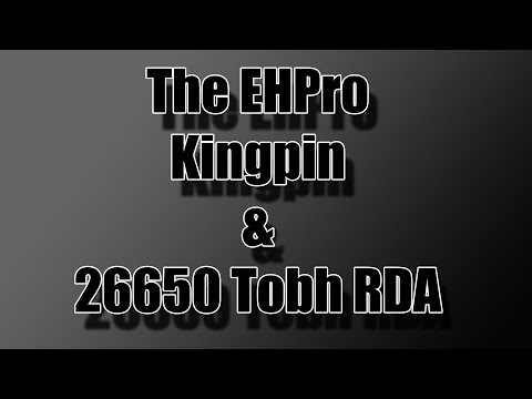 The EHPro Kingpin & 26650 Tobh RDA - Feature Overview