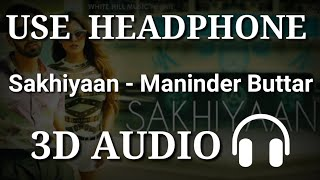 Sakhiyaan : Maninder Buttar | 3D Audio | Virtual 3D Audio | 3D Song | 3D Audio Songs Hindi