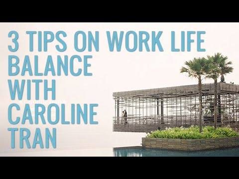 3 Tips on Work Life Balance | Interview With Caroline Tran Part I