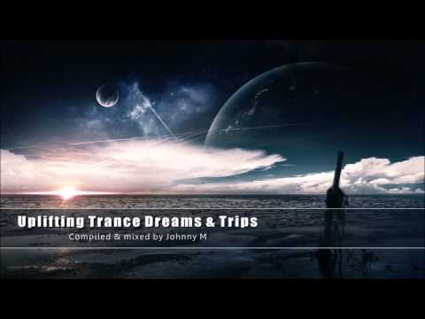 Uplifting Trance Dreams & Trips ● Vol. 1 ● New 2015 Mix By Johnny M