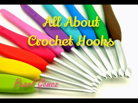 Crochet Made Easy - All You Need To Know About Crochet Hooks ♥ Pearl Gomez  ♥