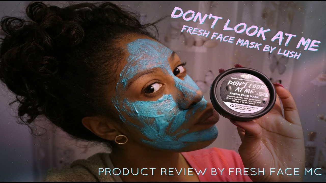 Dont look at me lush face mask review - Don T Look At Me Lush Cosmetics Review Fresh Face Mc