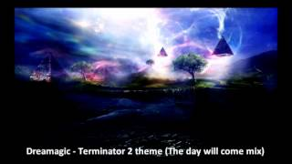 Dreamagic - Terminator 2 theme (the day will come mix)