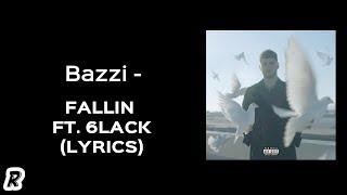 Bazzi - Fallin (feat. 6LACK) (Lyrics)
