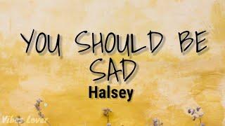 You Should Be Sad (Lyrics) - Halsey