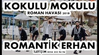 ROMANTİK ERHAN-KOKULU MOKULU 2018 ROMAN HAVASI