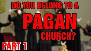 Do You Belong To A Pagan Church? (Part 1)