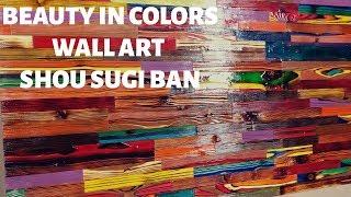 Beauty In Colors - Shou Sugi Ban Wall Art