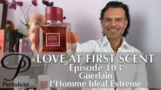 Guerlain L'Homme Ideal Extreme perfume review on Persolaise Love At First Scent episode 103