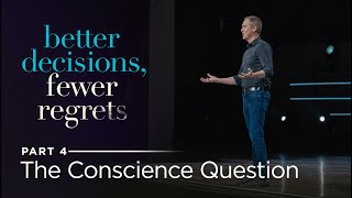 Better Decisions, Fewer Regrets, Part 4: The Conscience Question // Andy Stanley
