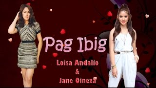 Pag Ibig - Loisa Andalio & Jane Oineza