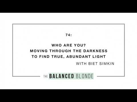 Ep. 74 ft. Biet Simkin - WHO ARE YOU? Moving Through the Darkness to Find True, Abundant Light