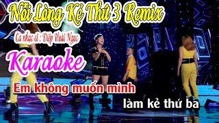 Nỗi Lòng Kẻ Thứ 3 Remix - Karaoke - Diệp Hoài Ngọc - Nhạc Trữ Tình Remix