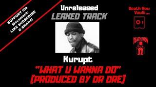 Kurupt -  What U Wanna Do (Original Version Produced By Dr. Dre)