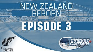 CRICKET CAPTAIN 2017 | NEW ZEALAND REBORN | EPISODE 3