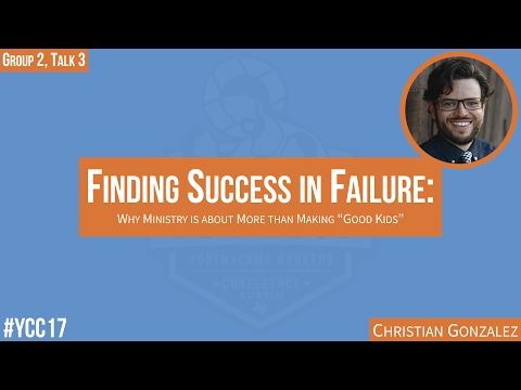 "YCC 2017 | ""Find Success in Failure: Ministry is More than Making Good Kids"" by Christian Gonzalez"