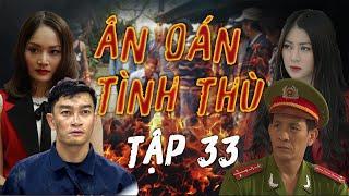 Phim Hành Động Hình Sự Mới Nhất 2021 | Ân Oán Tình Thù - Tập 33 | Phim Bộ Việt Nam