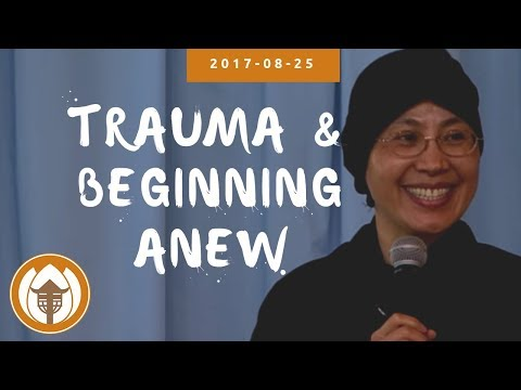 Trauma and Beginning Anew - Sr Dang Nghiem - 2017 08 25 - BCM
