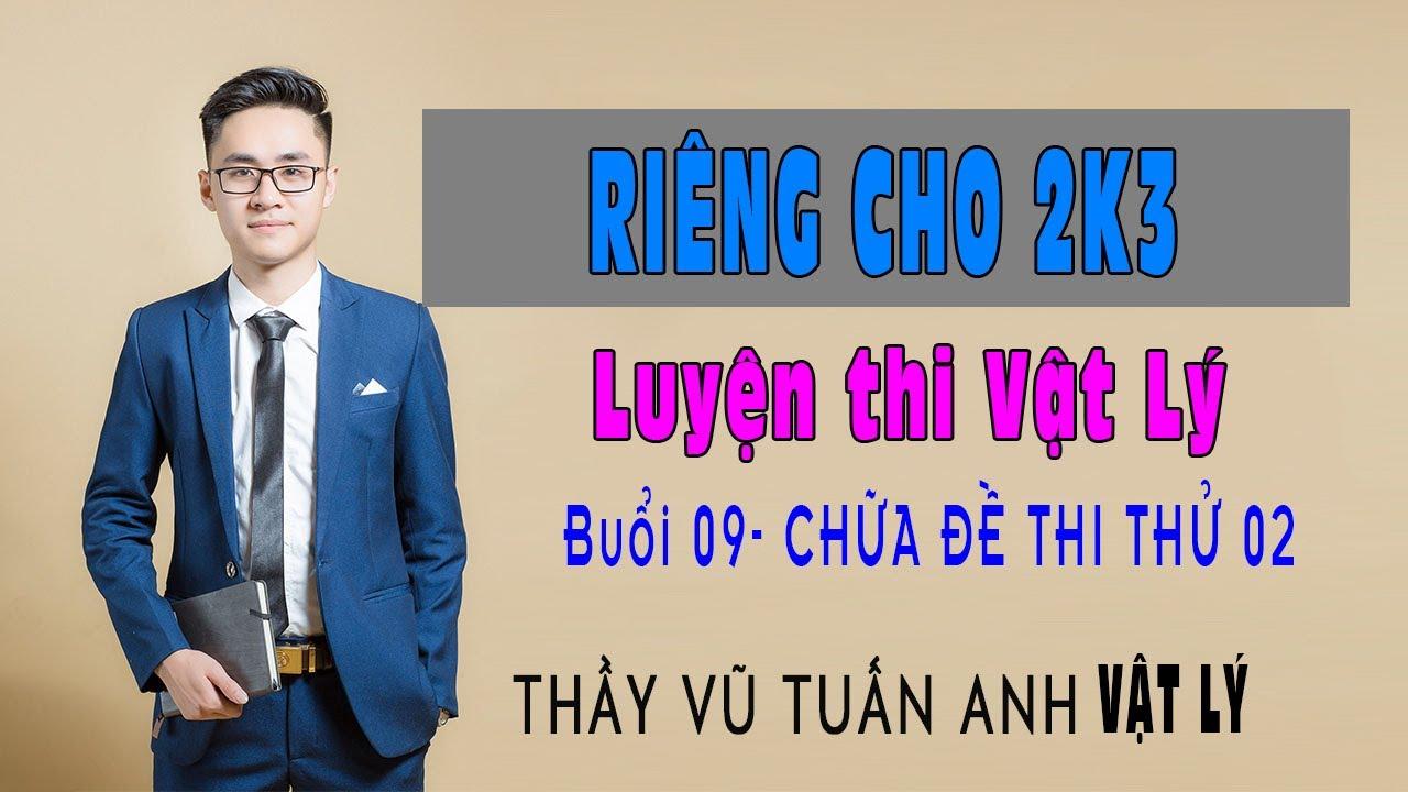 [Live 2k3 - Buổi 9] ĐỀ TRÚNG TỦ ĐỢT 2 | Luyện thi Vật Lý - thầy Vũ Tuấn Anh