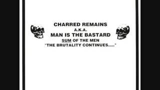 "Charred Remains A.K.A  ""Man Is The Bastard"" - Sum Of The Men ""The Brutality Continues..."" LP"