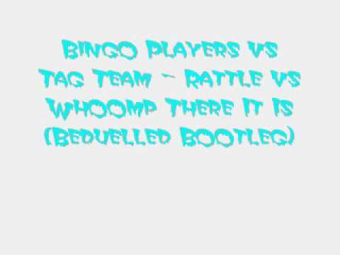 Bingo Players vs Tag Team    Rattle vs Whoomp There It Is (Beduelled bootleg)