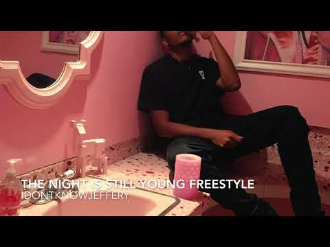 The Night Is Still Young Freestyle - idontknowjeffery