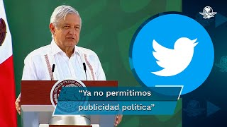 El presidente Andrés Manuel López Obrador invitó a la red social a seguir el ejemplo de Facebook, que recientemente anunció transparencia en la contratación de campañas políticas
