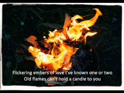 Old flames can't hold a candle to you - YouTube