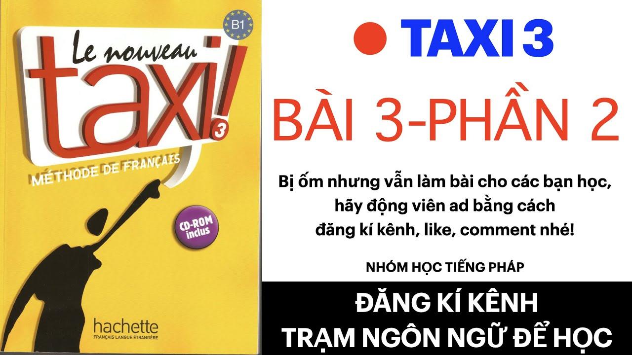 Le nouveau taxi 3 | Leçon 3: SOS service ( Phần 2) | Ốm còm cõi mà cố thu âm phục vụ các bạn