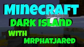 Minecraft Solo : Dark Island Survival With MrPhatJared Part 1