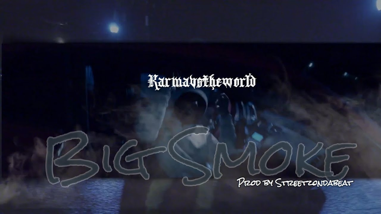 KarmaVsTheWorld -  Big Smoke Prod By StreetzOnDaBeat
