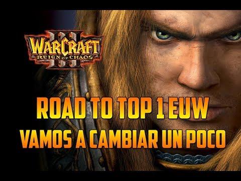 WARCRAFT 3: REIGN OF CHAOS - ROAD TO TOP 1 EUW - CAMBIEMOS UN POCO - Gameplay Español