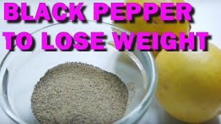 FASTEST WAY TO LOSE WEIGHT WITH BLACK PEPPER AND LEMON JUICE