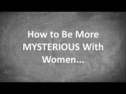 How to Be More MYSTERIOUS With Women...