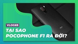 Vlog69| Tại sao Xiaomi ra mắt Pocophone F1?