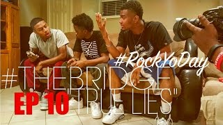 "The Bridge Web Series EP 10 ""True Lies"" #RockYoDay"