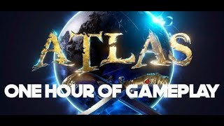 Atlas | One Hour Of Gameplay | No Commentary | PC