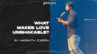 What Makes Love Unshakable?  |  By Harshith Joseph