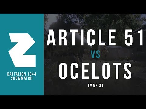 ARTICLE 51 VS. THE OCELOTS (LIBERATION) | BATTALION 1944 SHOWMATCH • MAP 3