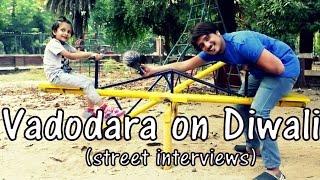 Vadodara on Diwali (Street interviews)