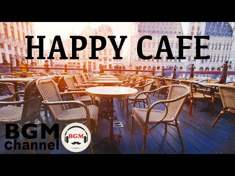Happy Cafe  - Jazz & Bossa Nova  For Work Study - Background